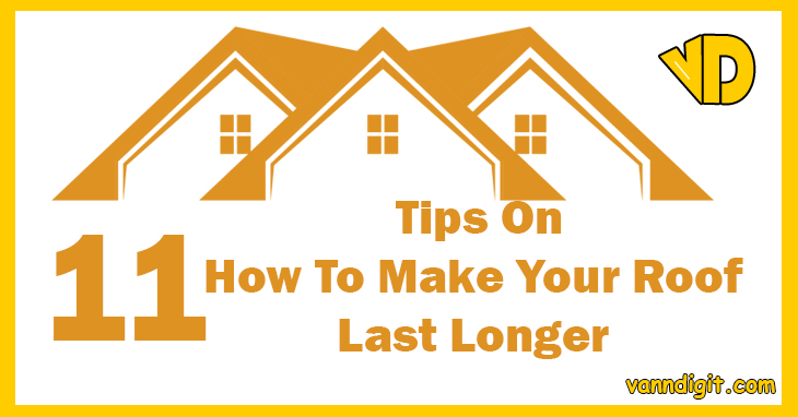 11 Tips On How To Make Your Roof Last Longer