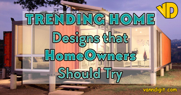 Home Designs That Homeowners Should Try