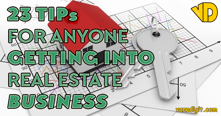 23 Tips For Anyone Getting Into Real Estate Business