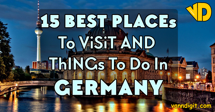 15 best places to visit and things to do in germany for Best places to go to vacation
