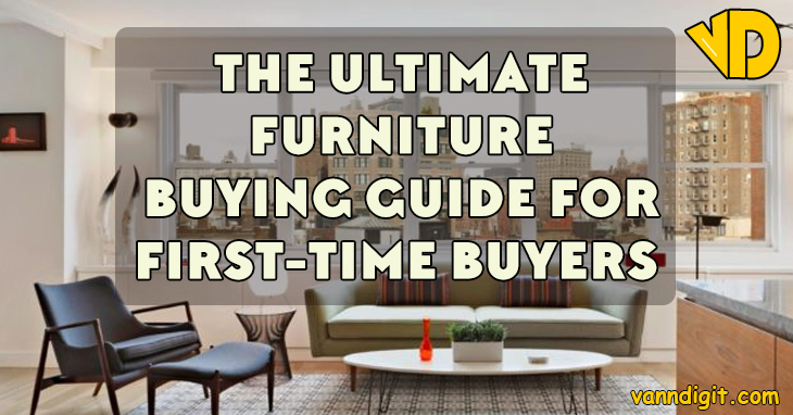 Home Time Furniture New The Ultimate Furniture Buying Guide For Firsttime Buyers Inspiration Design
