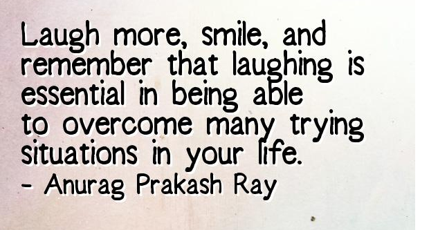 Remember to laugh and smile