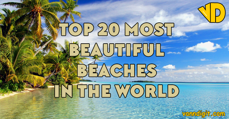 Top 20 Most Beautiful Beaches In The World